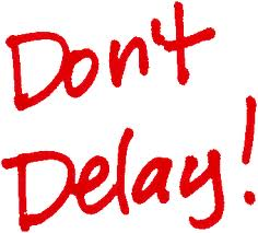 Don't Delay!