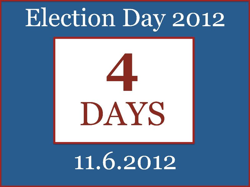 4 Days until Election 2012