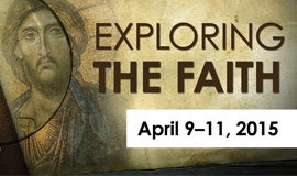 Exploring the Faith: April 9-11, 2015
