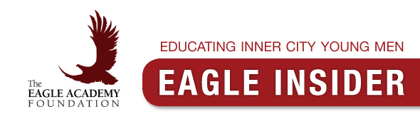 The Eagle Academy Foundation: Eagle Insider - Educating Inner City Young Men