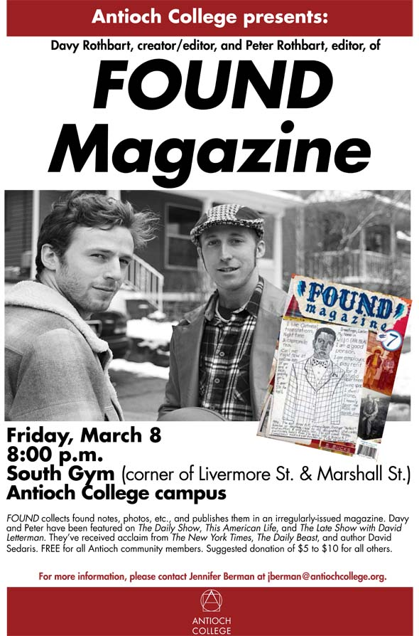 Don't miss Davy and Peter Rothbart, the editors of FOUND Magazine, in Louise Smith's Voice & Speech class for a workshop on Friday, March 8, at 2:30 p.m. in the Glen Building. Then, don't miss their talk/event that evening at 8:00 p.m. in the South Gym.