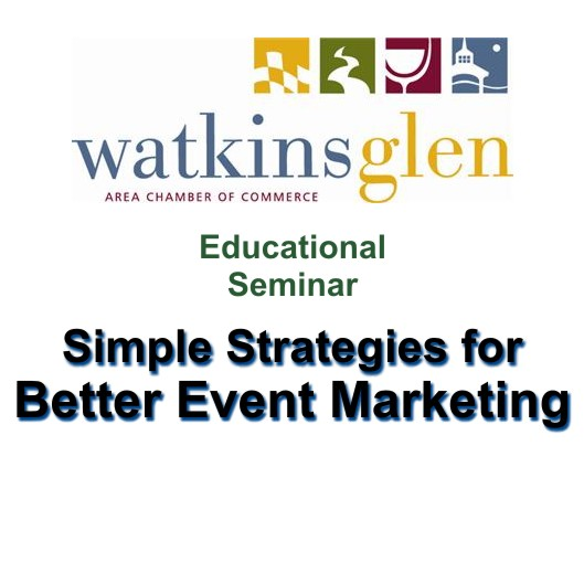 Watkins Glen Area Chamber of Commerce Simple Strategies for Better Event Marketing