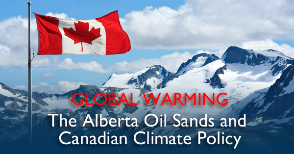 Global Warming: The Alberta Oil Sands and Canadian Climate Policy