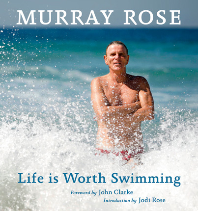 Life is Worth Swimming book cover featuring Murrary Rose standing in the ocean in his swimwear.