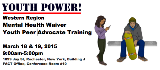 two cartoons of youth. one with a skate board the other with a phone. Text appears: Western Region Mental Health Waiver  Youth Peer Advocate Training  March 18 & 19, 2015 9:00am-5:00pm 1099 Jay St, Rochester, New York, Building J  FACT Office, Conference Room #10