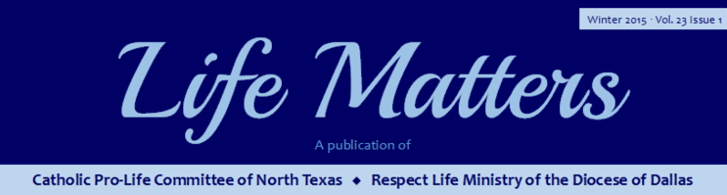 Life Matters -- A publication of Catholic Pro-Life Committee of North Texas