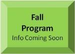 Fall Program - Info Coming Soon