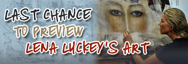 Last chance to preview Lena Luckey's Art