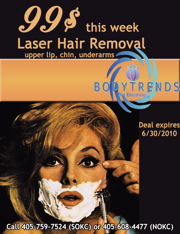 BodyTrends OKC Laser  Hair Removal Special is 99$