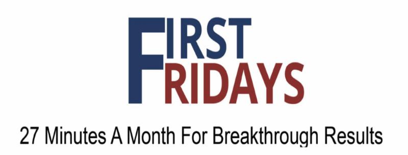 First Fridays: 27 Minutes a Month For Breakthrough Results