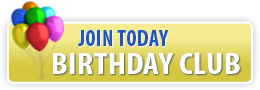 Email us with your birth date and Join our Birthday Club for a special gift!