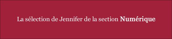La sélection de Jennifer de la section Numérique
