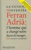 'La cuisine réinventée, Ferran Adrià : l'homme qui a changé notre façon de manger' de Colman Andrews