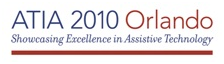 ATIA 2010 Orlando: Showcasing Excellence in Assistive Technology