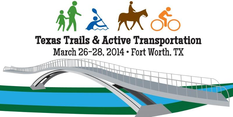 Texas Trails and Active Transportation Conference - March 26-28, 2014 - Fort Worth, TX