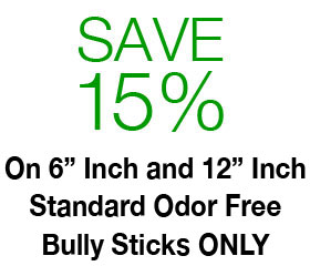 Save 15% on 6 inch and 12 inch Standard Odor Free Bully Sticks