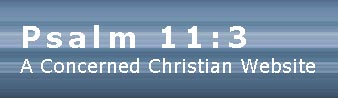 Psalm 11:3 A Concerned Christian Website