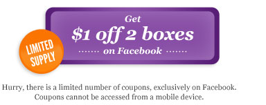 Get $1 off 2 boxes on Facebook. Hurry, there is a limited number of coupons, exclusively on Facebook. Coupons cannot be accessed from a mobile device.