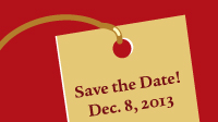 Dec.8, 2013 save the date!