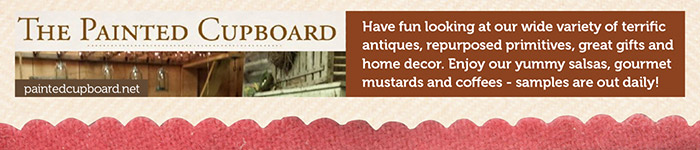 The Painted Cupboard - Have fun llooking at our wide variety of terrific antiques, repurposed primitives, great gifts, and home decor. Enjoy our yummy salsas, gourmet mustards, and coffees - samples are out daily!