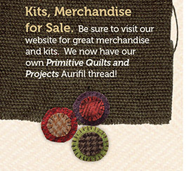 Kits, Merchandise for sale. Be sure to visit our website for great merchandise and kits. We now have our own Primitive Quilts and Projects Aurifil Threat!