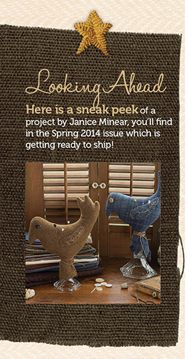 Looking Ahead, here is a sneak peek of a project by Janice Minear, you'll find in the Spring 2014 issue which is getting ready to ship!