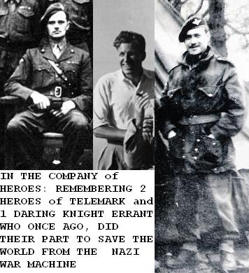 In the company of Heroes: Remembering Two Heroes of Telemark and One Daring Knight Errant who Once Ago, Did Their Part to Save The World From The Nazi War Machine