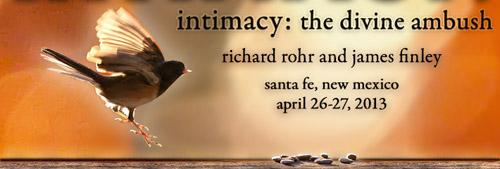 Intimacy: The Divine Ambush -- Richard Rohr and James Finley -- Santa Fe, New Mexico -- April 26-27, 2013