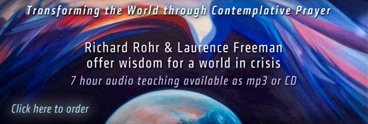 Transforming the World through Contemplative Prayer -- Richard Rohr & Laurence Freeman offer wisdom for a world in crisis -- 7 hour audio teaching available as mp3 or CD -- Click here to order