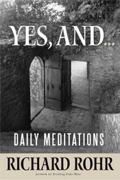 Yes, And ... Daily Meditations. The new book by Richard Rohr (book cover)