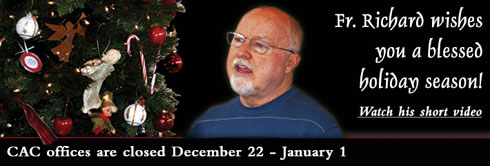 Fr. Richard wishes  you a blessed holiday season! Watch his short video ... CAC offices are closed December 22 - January 1