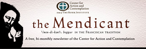 the Mendicant (mendicant: beggar) -- In the Franciscan Tradition -- a free, bi-monthly newsletter of the Center for Action and Contemplation
