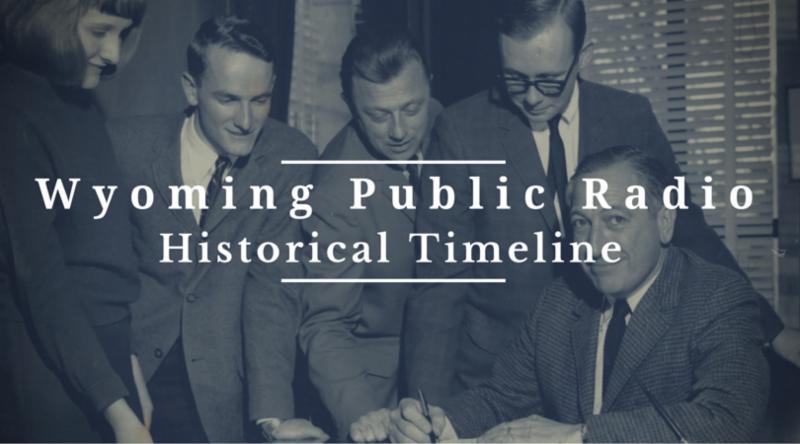 Wyoming Public Radio Historical Timeline
