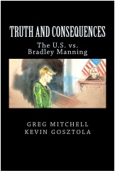 Truth and Consecences: The US vs Bradley Manning