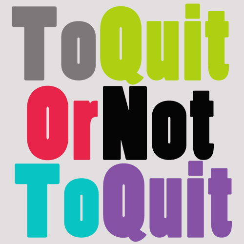To Quit Or Not To Quit: That Is The Question