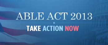 ABLE ACT 2013 Take Action Now