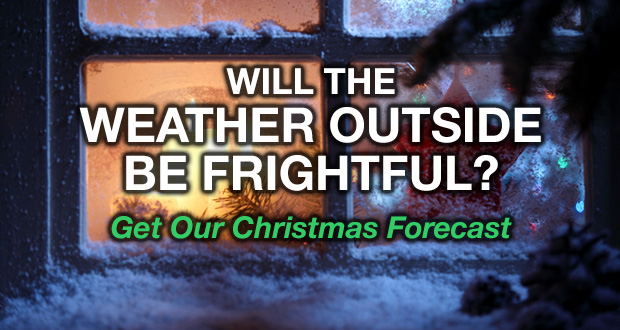 Will The Weather Outside Be Frightful? Get Our Christmas Forecast
