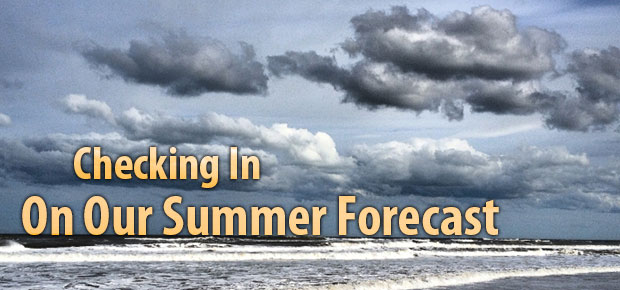 Checking In On Our Summer Forecast