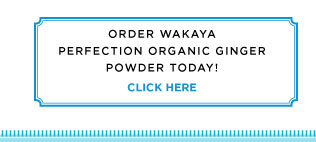 Order Wakaya Perfection Organic Ginger Powder today! - Click Here