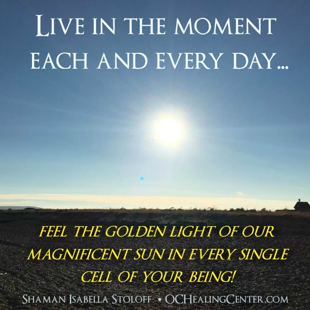 Live in the Moment in Every Single Cell of Your Being!