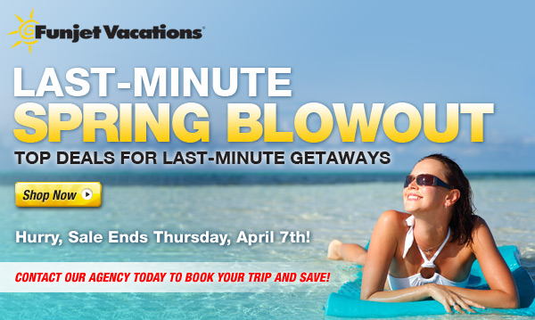 FUNJET- SPRING VACATIONS Last Minute Deals!
