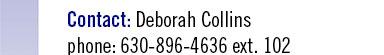 Contact: Deborah Collins phone: 630-896-4636 ext 102