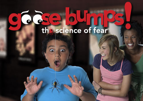 Goosebumps! The Science of Fear Opens May 25, 2013