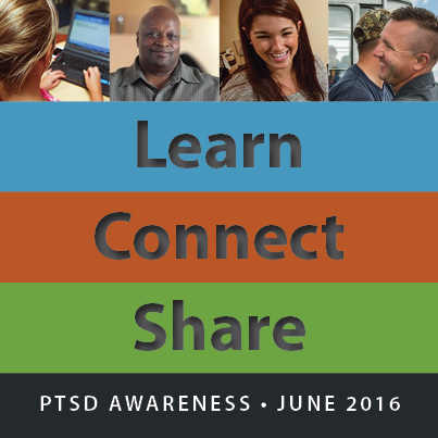 Learn, Connect, Share | PTSD Awareness | June 2016