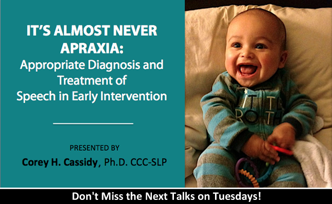 It's Almost Never Apraxia: Appropriate Diagnosis and Treatment of Speech in Early Intervention