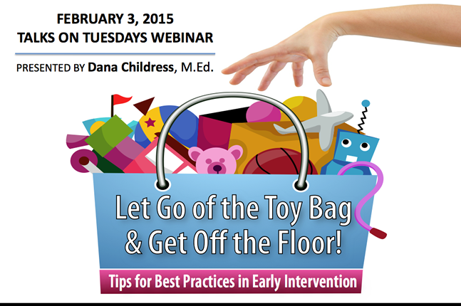 Let Go of the Toy Bag & Get Off the Floor! - February 3, 2015 - Talks on Tuesdays Webinar