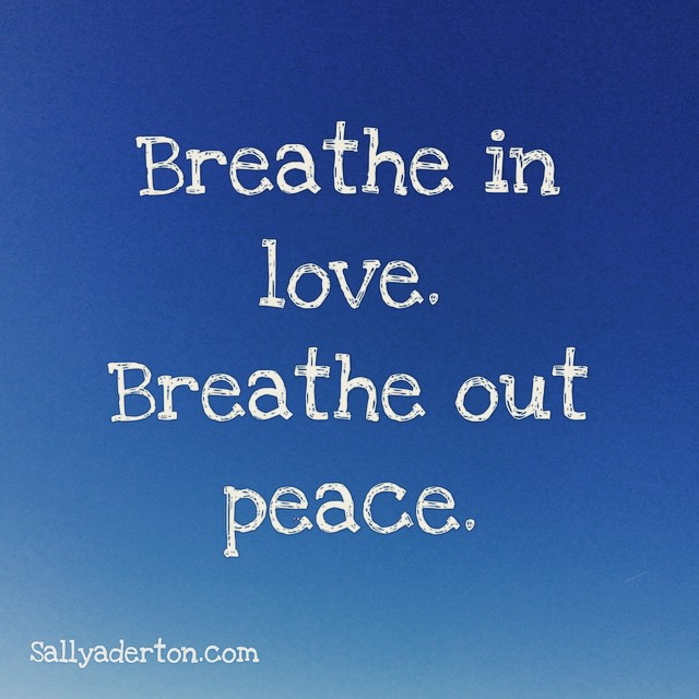#breathe #mantra for my #mindfulness #walkthewalk #talkthetalk #walkthetalk #love #peace #beherenow #sallyaderton #unconditionallove #intuitiveartsandsciences #thecreationstation #artislovecomealive