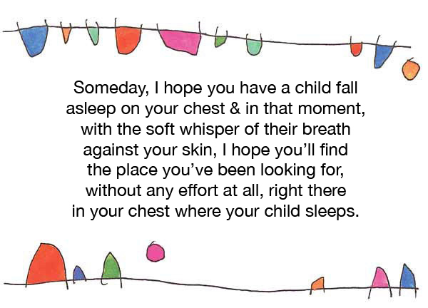 Someday, I hope you have a child fall asleep...