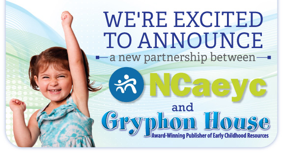 We're excited to announce a new partnership between NCAEYC and Gryphon House!