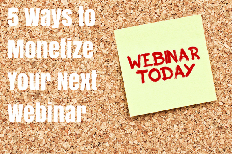 5 Ways To Monetize Your Webinar